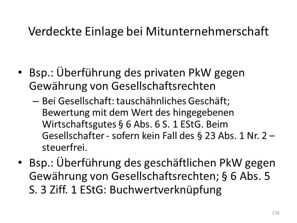 Verdeckte Einlage bei Mitunternehmerschaft Bsp.: Überführung des privaten PkW gegen Gewährung von Gesellschaftsrechten – Bei Gesellschaft: tauschähnli