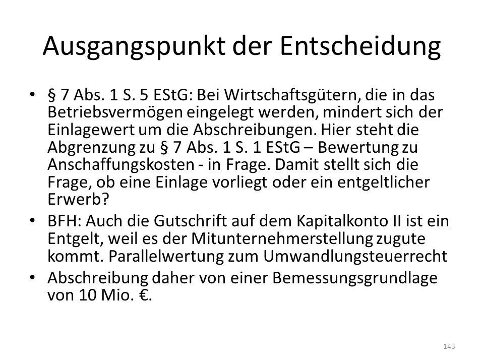 Ausgangspunkt der Entscheidung § 7 Abs. 1 S. 5 EStG: Bei Wirtschaftsgütern, die in das Betriebsvermögen eingelegt werden, mindert sich der Einlagewert