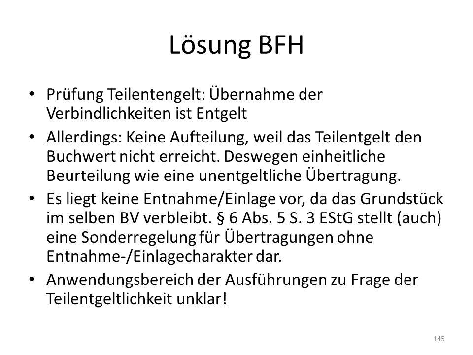 Lösung BFH Prüfung Teilentengelt: Übernahme der Verbindlichkeiten ist Entgelt Allerdings: Keine Aufteilung, weil das Teilentgelt den Buchwert nicht er