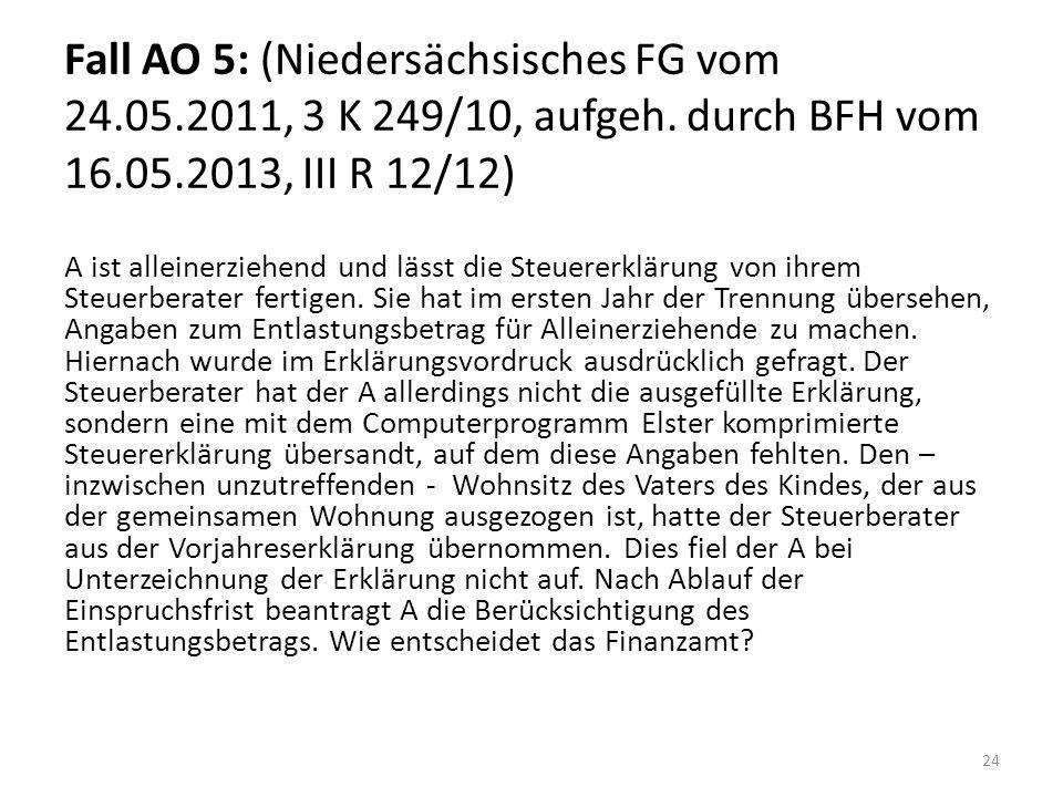 Fall AO 5: (Niedersächsisches FG vom 24.05.2011, 3 K 249/10, aufgeh. durch BFH vom 16.05.2013, III R 12/12) A ist alleinerziehend und lässt die Steuer
