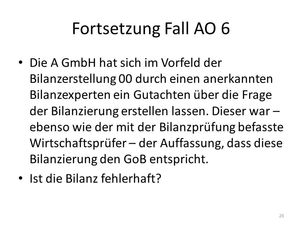Fortsetzung Fall AO 6 Die A GmbH hat sich im Vorfeld der Bilanzerstellung 00 durch einen anerkannten Bilanzexperten ein Gutachten über die Frage der B
