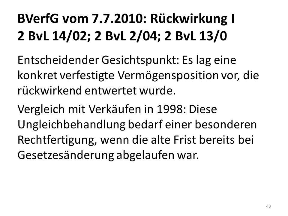 BVerfG vom 7.7.2010: Rückwirkung I 2 BvL 14/02; 2 BvL 2/04; 2 BvL 13/0 Entscheidender Gesichtspunkt: Es lag eine konkret verfestigte Vermögensposition