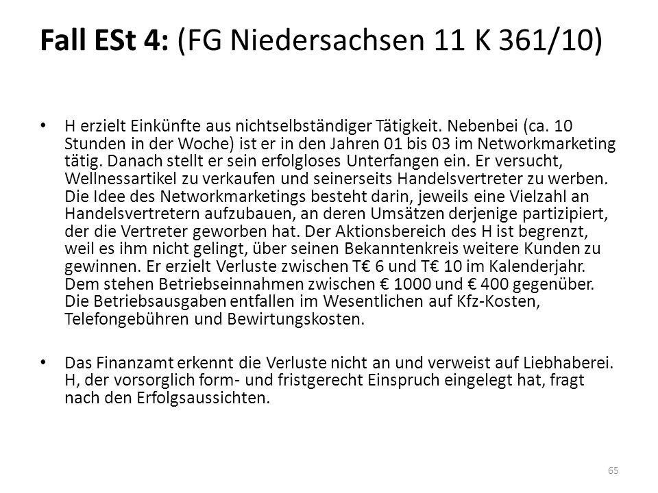 Fall ESt 4: (FG Niedersachsen 11 K 361/10) H erzielt Einkünfte aus nichtselbständiger Tätigkeit. Nebenbei (ca. 10 Stunden in der Woche) ist er in den