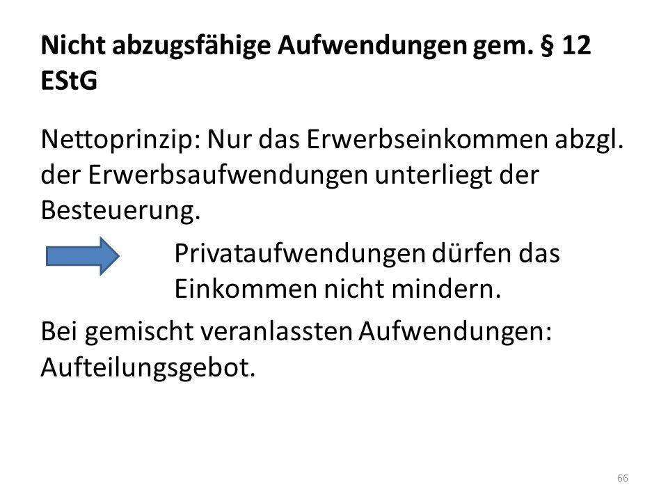 Nicht abzugsfähige Aufwendungen gem. § 12 EStG Nettoprinzip: Nur das Erwerbseinkommen abzgl. der Erwerbsaufwendungen unterliegt der Besteuerung. Priva