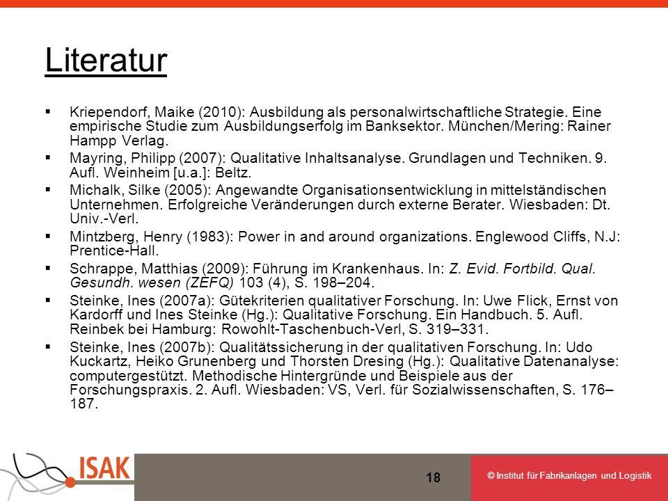 © Institut für Fabrikanlagen und Logistik 18 Literatur Kriependorf, Maike (2010): Ausbildung als personalwirtschaftliche Strategie. Eine empirische St