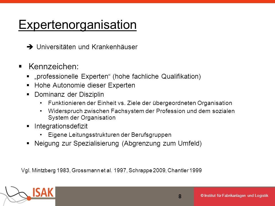 © Institut für Fabrikanlagen und Logistik 8 Expertenorganisation Universitäten und Krankenhäuser Kennzeichen: professionelle Experten (hohe fachliche