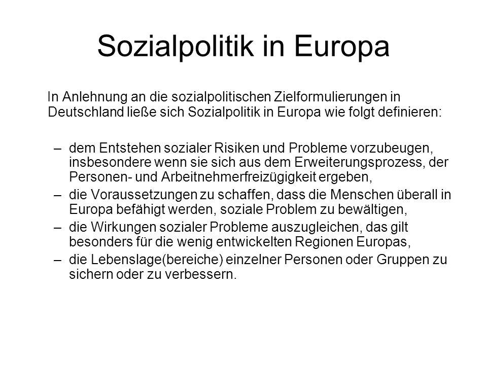 Sozialpolitik in Europa In Anlehnung an die sozialpolitischen Zielformulierungen in Deutschland ließe sich Sozialpolitik in Europa wie folgt definieren: –dem Entstehen sozialer Risiken und Probleme vorzubeugen, insbesondere wenn sie sich aus dem Erweiterungsprozess, der Personen- und Arbeitnehmerfreizügigkeit ergeben, –die Voraussetzungen zu schaffen, dass die Menschen überall in Europa befähigt werden, soziale Problem zu bewältigen, –die Wirkungen sozialer Probleme auszugleichen, das gilt besonders für die wenig entwickelten Regionen Europas, –die Lebenslage(bereiche) einzelner Personen oder Gruppen zu sichern oder zu verbessern.