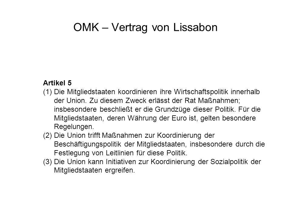 OMK – Vertrag von Lissabon Artikel 5 (1)Die Mitgliedstaaten koordinieren ihre Wirtschaftspolitik innerhalb der Union.