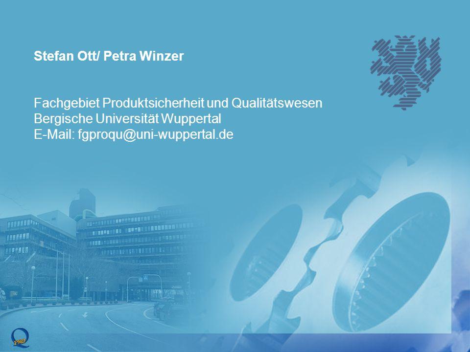 Stefan Ott/ Petra Winzer Fachgebiet Produktsicherheit und Qualitätswesen Bergische Universität Wuppertal E-Mail: fgproqu@uni-wuppertal.de