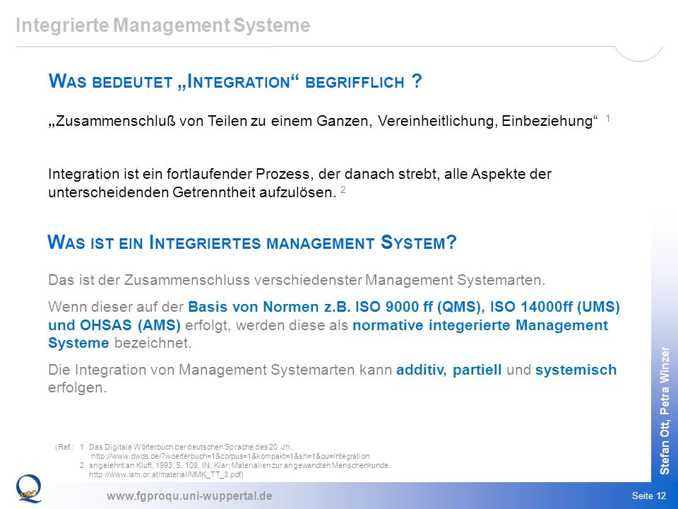 www.fgproqu.uni-wuppertal.de Stefan Ott, Petra Winzer Seite 12 Integrierte Management Systeme Zusammenschluß von Teilen zu einem Ganzen, Vereinheitlic