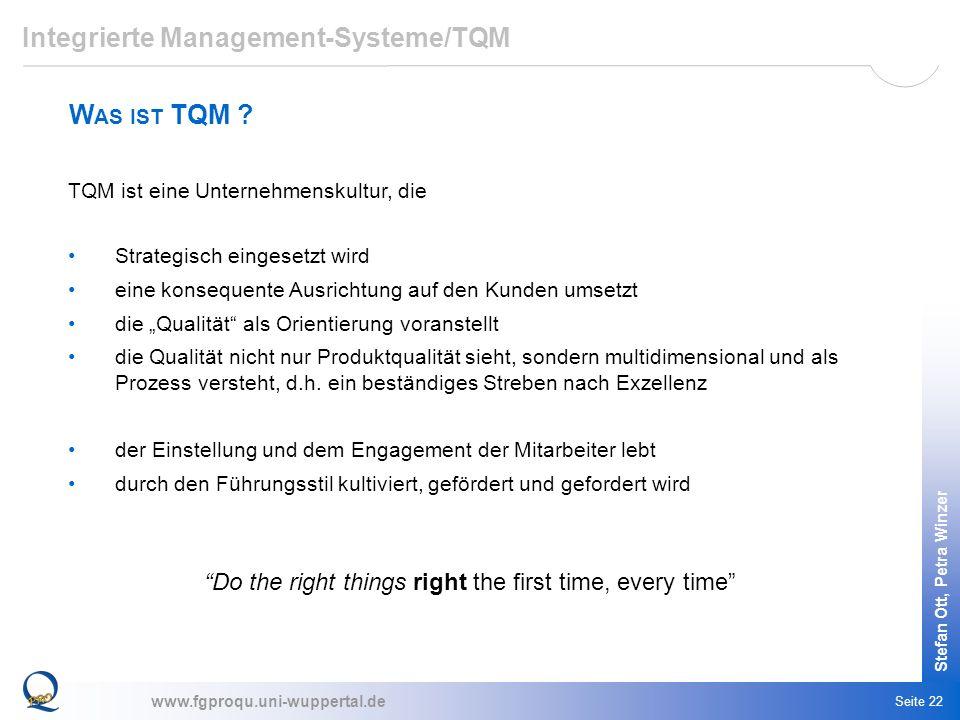www.fgproqu.uni-wuppertal.de Stefan Ott, Petra Winzer Seite 22 TQM ist eine Unternehmenskultur, die Strategisch eingesetzt wird eine konsequente Ausri