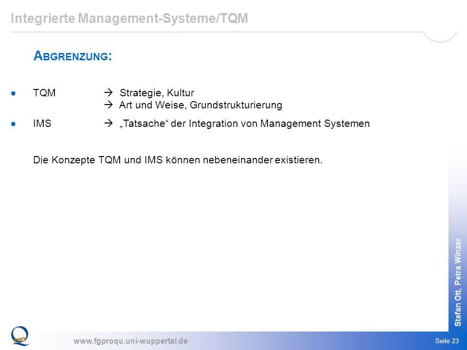 www.fgproqu.uni-wuppertal.de Stefan Ott, Petra Winzer Seite 23 TQM Strategie, Kultur Art und Weise, Grundstrukturierung IMS Tatsache der Integration v