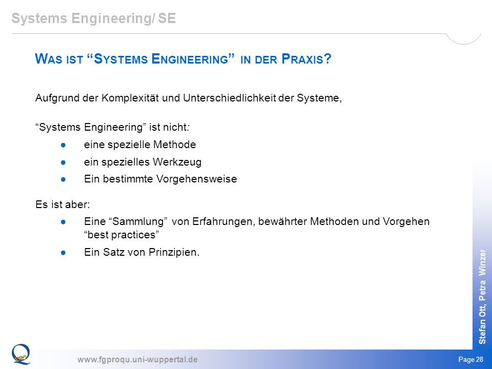 www.fgproqu.uni-wuppertal.de Stefan Ott, Petra Winzer Page 28 W AS IST S YSTEMS E NGINEERING IN DER P RAXIS ? Systems Engineering/ SE Aufgrund der Kom