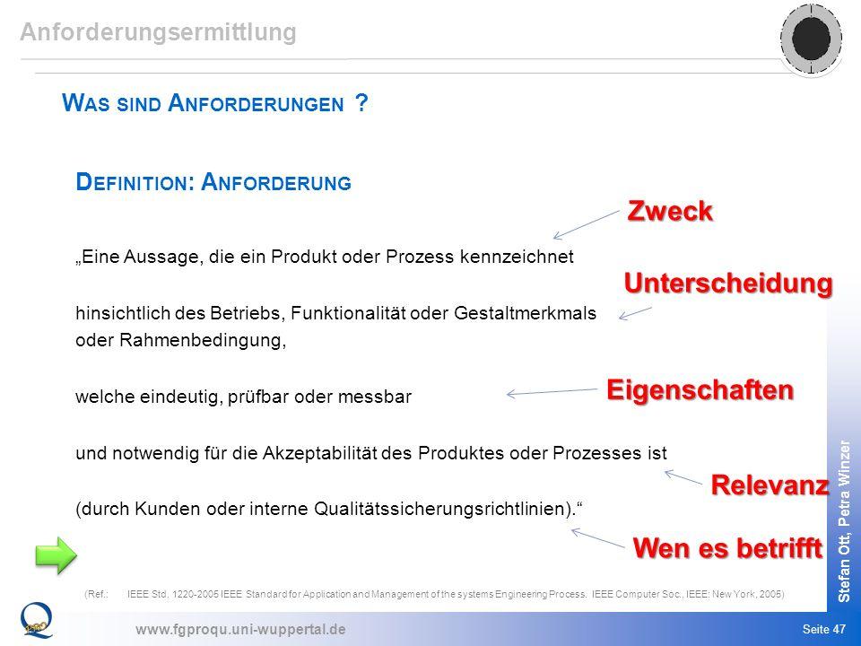 www.fgproqu.uni-wuppertal.de Stefan Ott, Petra Winzer Seite 47 Anforderungsermittlung W AS SIND A NFORDERUNGEN ? D EFINITION : A NFORDERUNG Eine Aussa