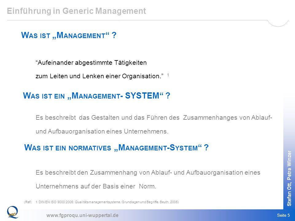 www.fgproqu.uni-wuppertal.de Stefan Ott, Petra Winzer Seite 5 Einführung in Generic Management W AS IST M ANAGEMENT ? Aufeinander abgestimmte Tätigkei