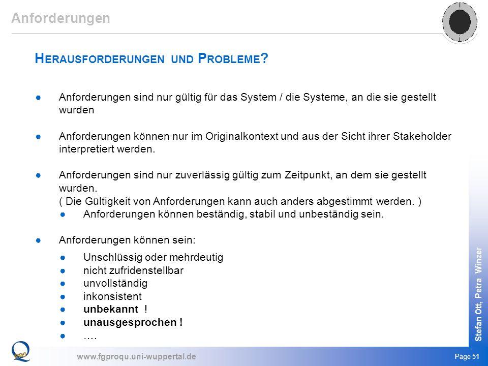 www.fgproqu.uni-wuppertal.de Stefan Ott, Petra Winzer Page 51 H ERAUSFORDERUNGEN UND P ROBLEME ? Anforderungen sind nur gültig für das System / die Sy