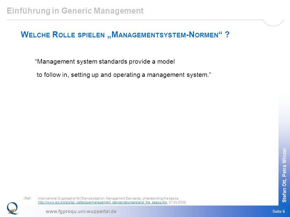 www.fgproqu.uni-wuppertal.de Stefan Ott, Petra Winzer Seite 6 Einführung in Generic Management W ELCHE R OLLE SPIELEN M ANAGEMENTSYSTEM -N ORMEN ? Man