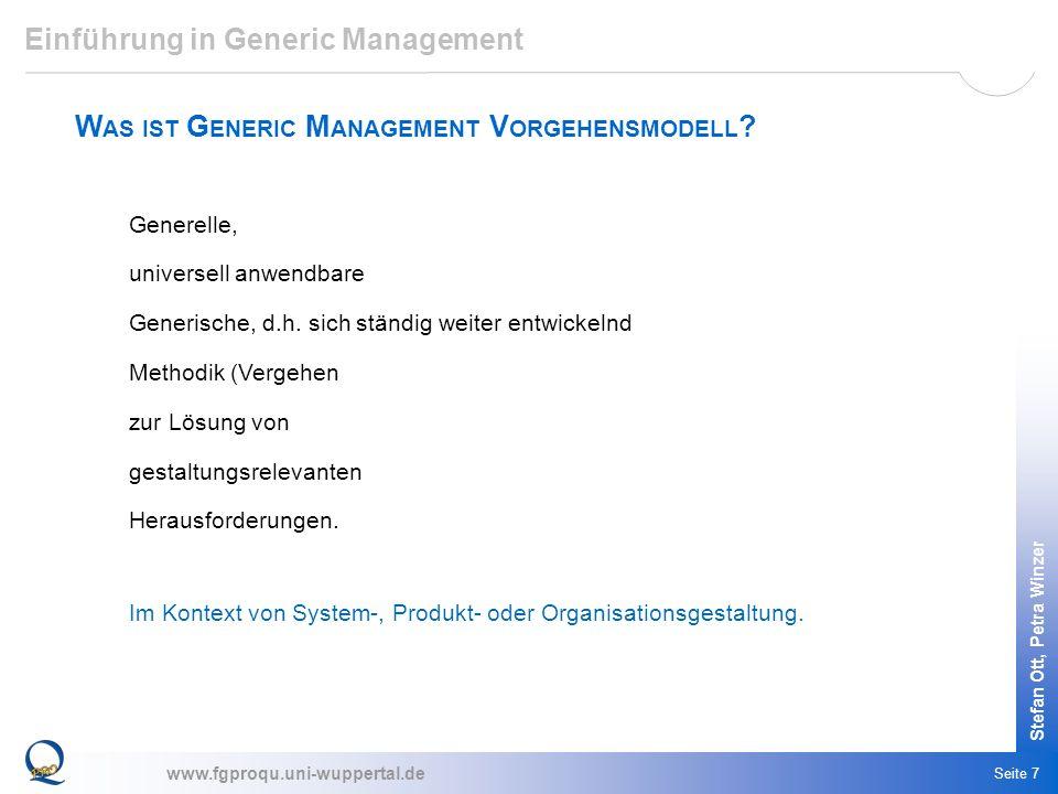 www.fgproqu.uni-wuppertal.de Stefan Ott, Petra Winzer Seite 7 Einführung in Generic Management W AS IST G ENERIC M ANAGEMENT V ORGEHENSMODELL ? Genere