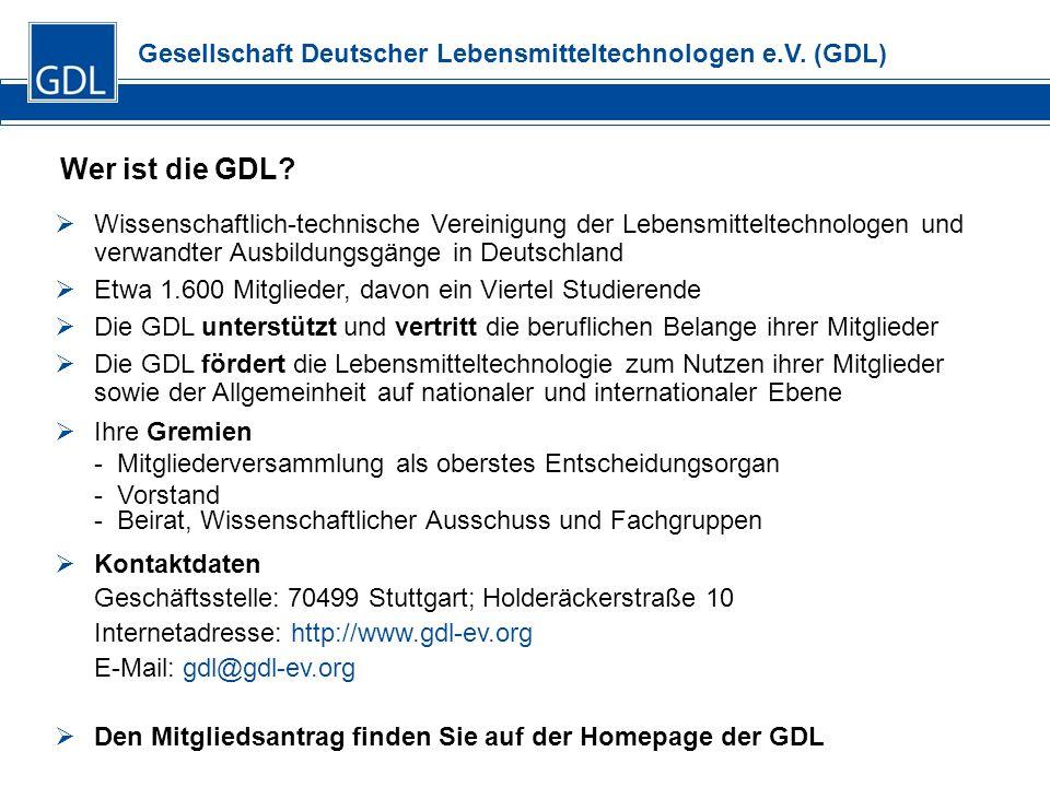 Gesellschaft Deutscher Lebensmitteltechnologen e.V. (GDL) Wer ist die GDL? Wissenschaftlich-technische Vereinigung der Lebensmitteltechnologen und ver