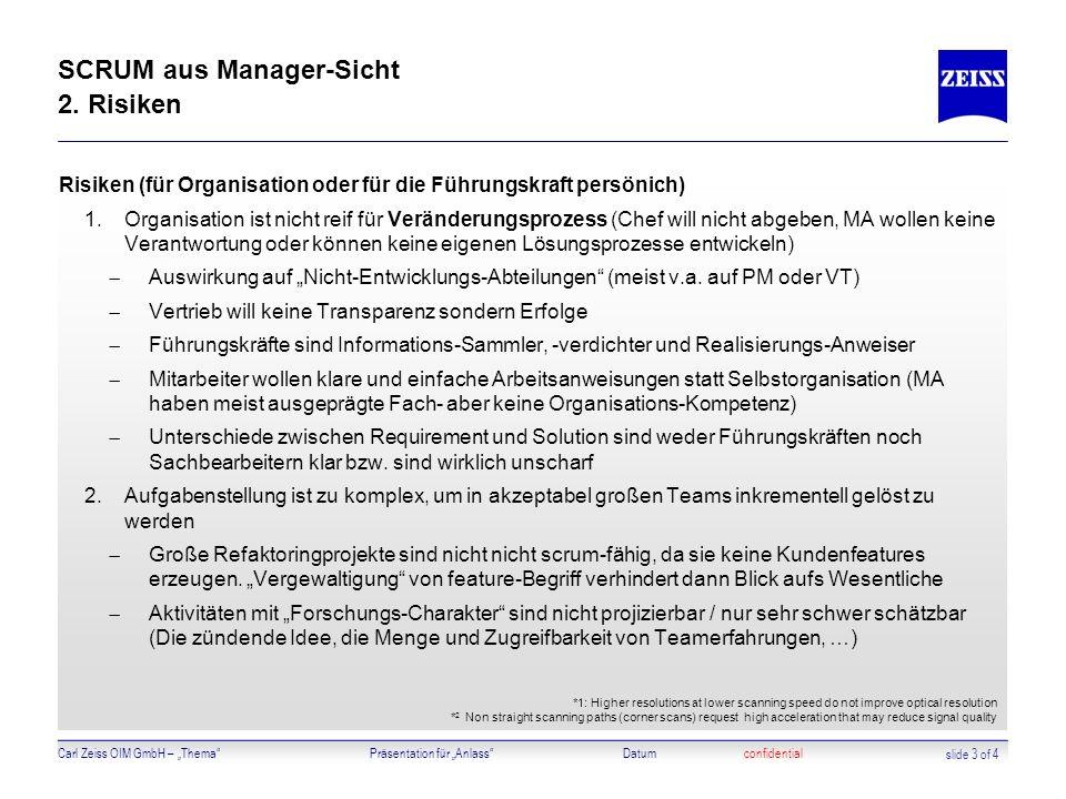 Carl Zeiss OIM GmbH – ThemaPräsentation für AnlassDatumconfidential SCRUM aus Manager-Sicht 2. Risiken Risiken (für Organisation oder für die Führungs