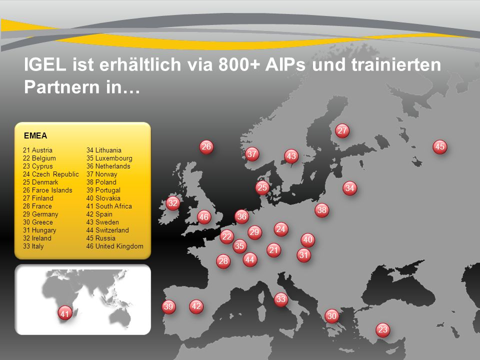 Stefan Wiegel – Director Channel EMEA 13 IGEL Technology | AIP Training 2012 EMEA 21 Austria 22 Belgium 23 Cyprus 24 Czech Republic 25 Denmark 26 Faro