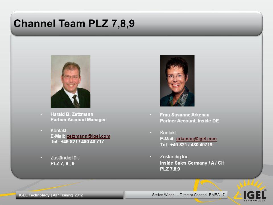 Stefan Wiegel – Director Channel EMEA 17 IGEL Technology | AIP Training 2012 Channel Team PLZ 7,8,9 Harald B. Zetzmann Partner Account Manager Kontakt