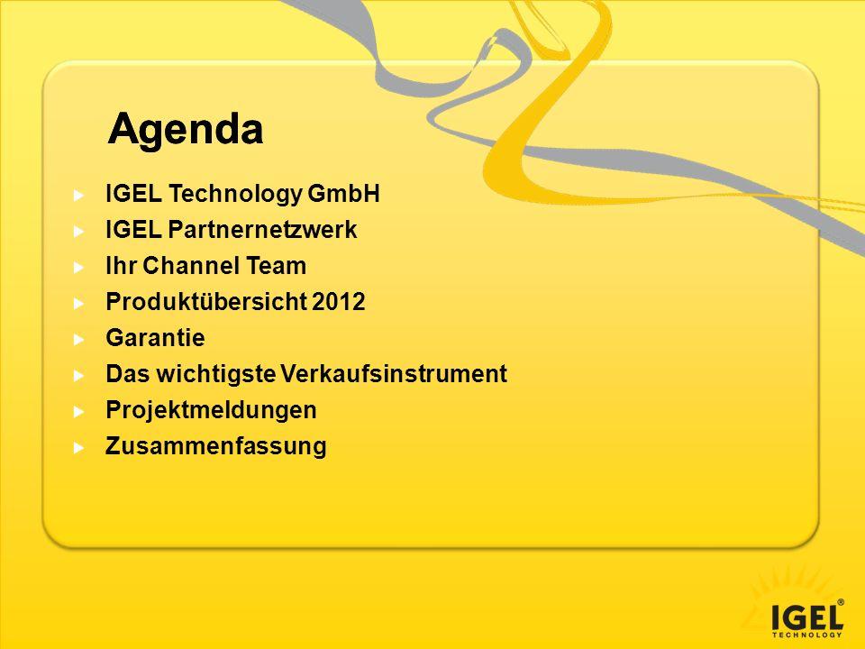 Agenda IGEL Technology GmbH IGEL Partnernetzwerk Ihr Channel Team Produktübersicht 2012 Garantie Das wichtigste Verkaufsinstrument Projektmeldungen Zu