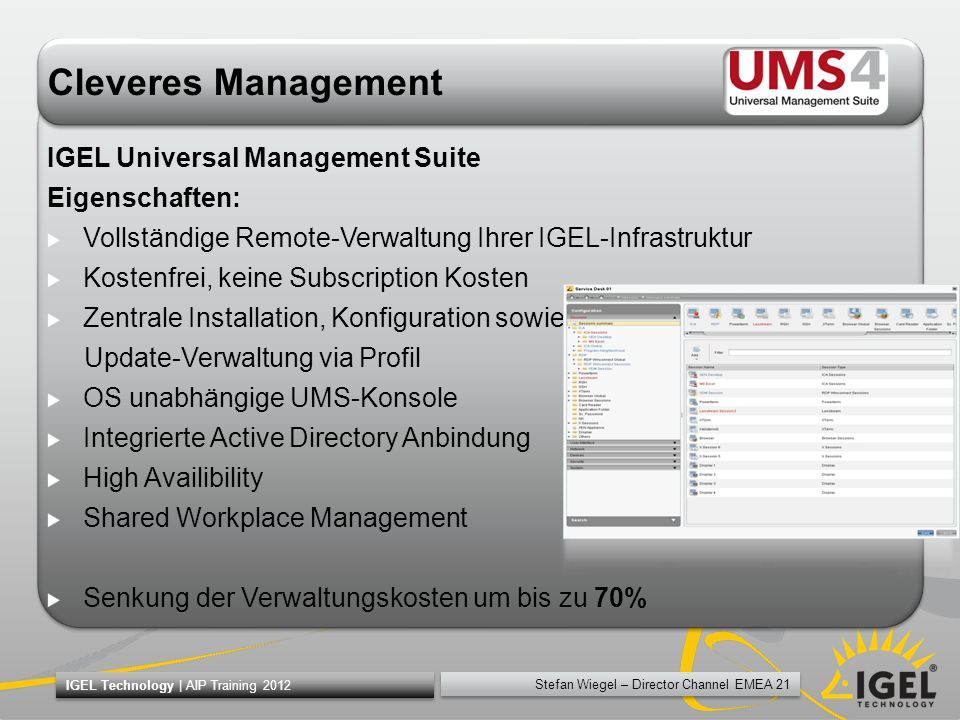 Stefan Wiegel – Director Channel EMEA 21 IGEL Technology | AIP Training 2012 Cleveres Management IGEL Universal Management Suite Eigenschaften: Vollst