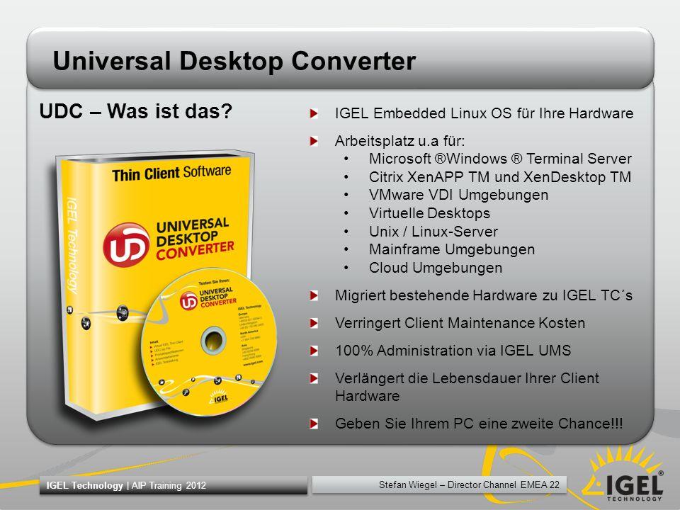 Stefan Wiegel – Director Channel EMEA 22 IGEL Technology | AIP Training 2012 UDC – Was ist das? IGEL Embedded Linux OS für Ihre Hardware Arbeitsplatz
