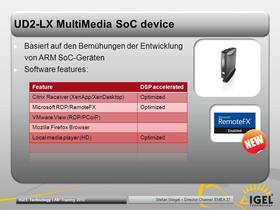 Stefan Wiegel – Director Channel EMEA 27 IGEL Technology | AIP Training 2012 UD2-LX MultiMedia SoC device Basiert auf den Bemühungen der Entwicklung v