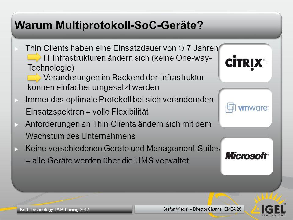 Stefan Wiegel – Director Channel EMEA 28 IGEL Technology | AIP Training 2012 Warum Multiprotokoll-SoC-Geräte? Thin Clients haben eine Einsatzdauer von