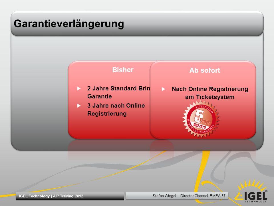 Stefan Wiegel – Director Channel EMEA 37 IGEL Technology | AIP Training 2012 Garantieverlängerung Bisher 2 Jahre Standard Bring In Garantie 3 Jahre na