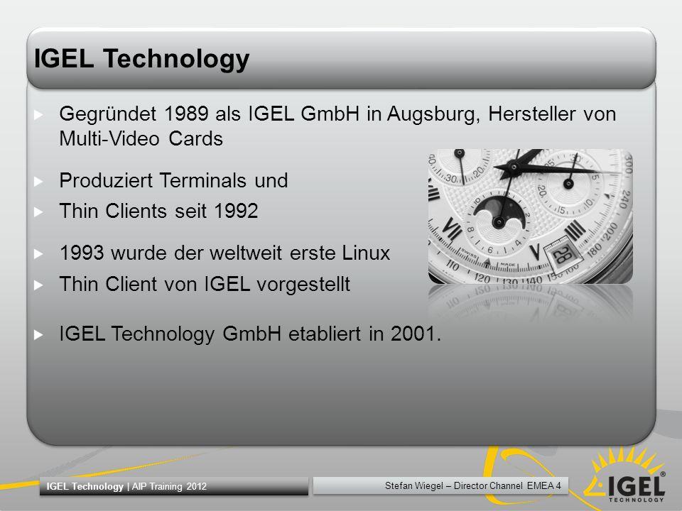 Stefan Wiegel – Director Channel EMEA 4 IGEL Technology | AIP Training 2012 IGEL Technology Gegründet 1989 als IGEL GmbH in Augsburg, Hersteller von M