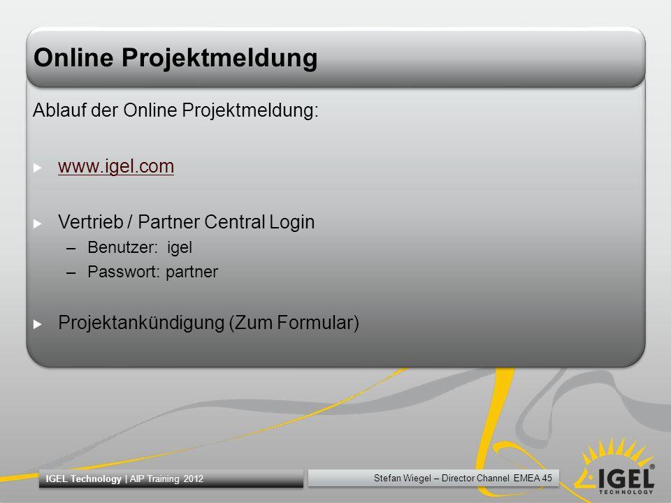 Stefan Wiegel – Director Channel EMEA 45 IGEL Technology | AIP Training 2012 Online Projektmeldung Ablauf der Online Projektmeldung: www.igel.com Vert