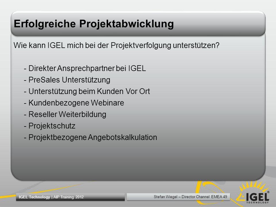 Stefan Wiegel – Director Channel EMEA 49 IGEL Technology | AIP Training 2012 Erfolgreiche Projektabwicklung Wie kann IGEL mich bei der Projektverfolgu