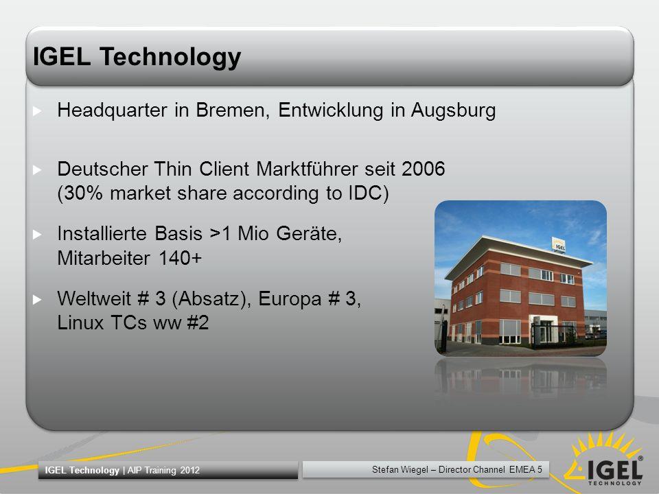 Stefan Wiegel – Director Channel EMEA 16 IGEL Technology | AIP Training 2012 Channel Team PLZ 3,5,6 Julia Honisch Partner Account, Inside DE Kontakt: E-Mail: honisch@igel.comhonisch@igel.com Tel.: +49 421 / 52094 - 1217 Zuständig für: Inside Sales Germany PLZ 3, 5, 6