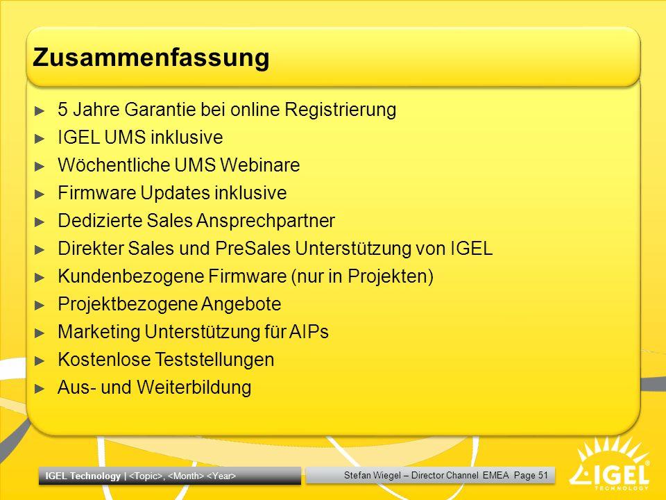 Stefan Wiegel – Director Channel EMEA Page 51 IGEL Technology |, Zusammenfassung 5 Jahre Garantie bei online Registrierung IGEL UMS inklusive Wöchentl
