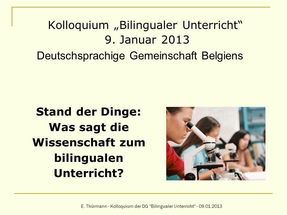 Kolloquium Bilingualer Unterricht 9. Januar 2013 Deutschsprachige Gemeinschaft Belgiens E. Thürmann - Kolloquium der DG