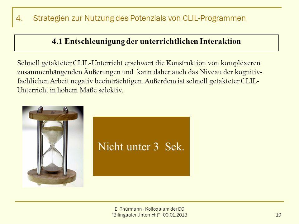 4.Strategien zur Nutzung des Potenzials von CLIL-Programmen Nicht unter 3 Sek. Schnell getakteter CLIL-Unterricht erschwert die Konstruktion von kompl