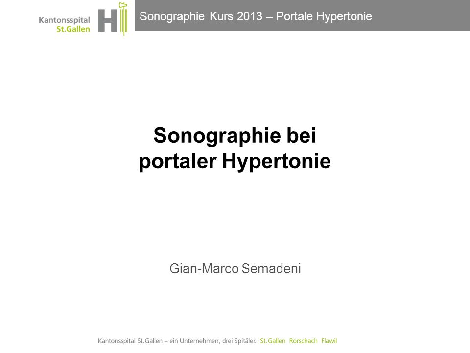 Sonographie Kurs 2013 – Portale Hypertonie Sonographie bei portaler Hypertonie Gian-Marco Semadeni
