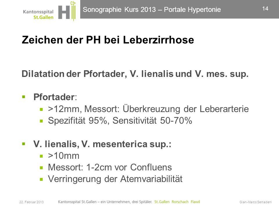 Sonographie Kurs 2013 – Portale Hypertonie Zeichen der PH bei Leberzirrhose Dilatation der Pfortader, V. lienalis und V. mes. sup. Pfortader: >12mm, M