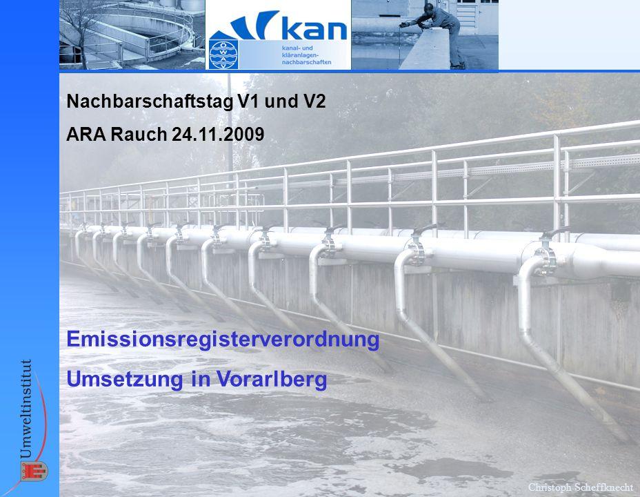 Christoph Scheffknecht Nachbarschaftstag V1 und V2 ARA Rauch 24.11.2009 Emissionsregisterverordnung Umsetzung in Vorarlberg
