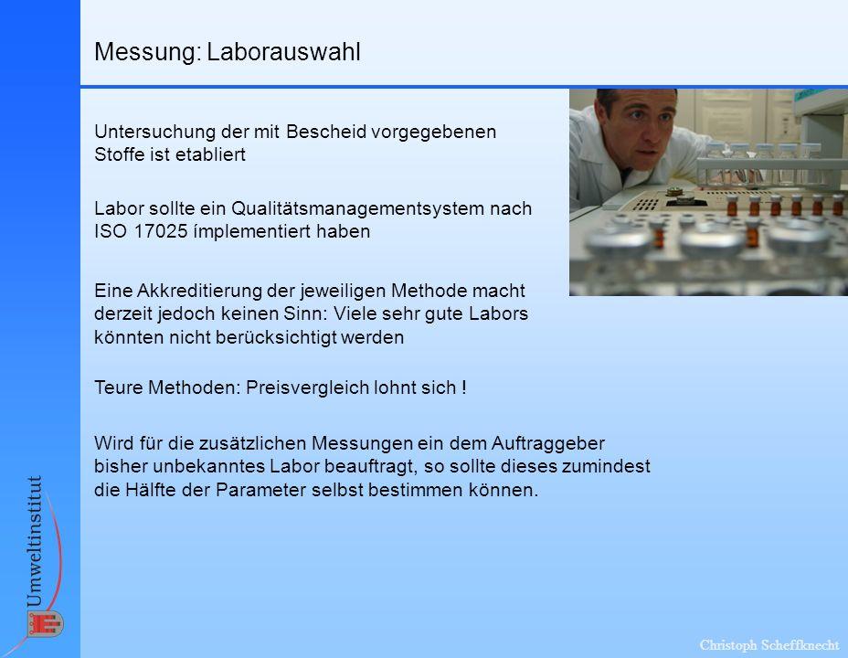 Christoph Scheffknecht Messung: Laborauswahl Untersuchung der mit Bescheid vorgegebenen Stoffe ist etabliert Labor sollte ein Qualitätsmanagementsyste