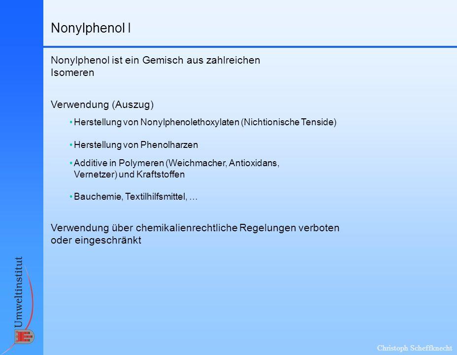 Christoph Scheffknecht Nonylphenol I Verwendung über chemikalienrechtliche Regelungen verboten oder eingeschränkt Verwendung (Auszug) Herstellung von