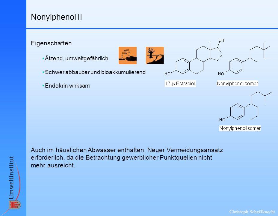 Christoph Scheffknecht Nonylphenol II Eigenschaften Auch im häuslichen Abwasser enthalten: Neuer Vermeidungsansatz erforderlich, da die Betrachtung ge