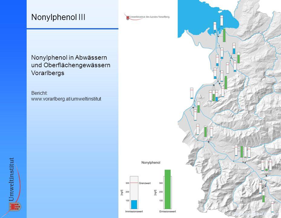 Christoph Scheffknecht Nonylphenol III Nonylphenol in Abwässern und Oberflächengewässern Vorarlbergs Bericht: www.vorarlberg.at/umweltinstitut