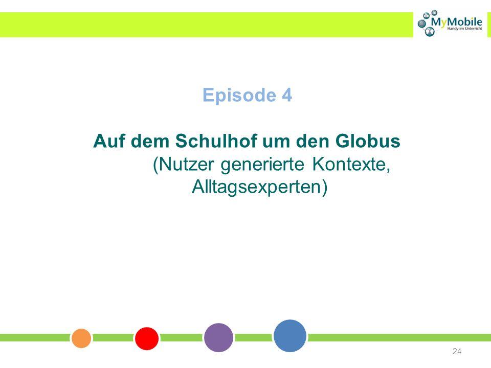 24 Episode 4 Auf dem Schulhof um den Globus (Nutzer generierte Kontexte, Alltagsexperten)