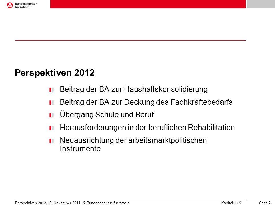 Seite 2 Perspektiven 2012, 9. November 2011 © Bundesagentur für Arbeit Perspektiven 2012 Beitrag der BA zur Haushaltskonsolidierung Beitrag der BA zur
