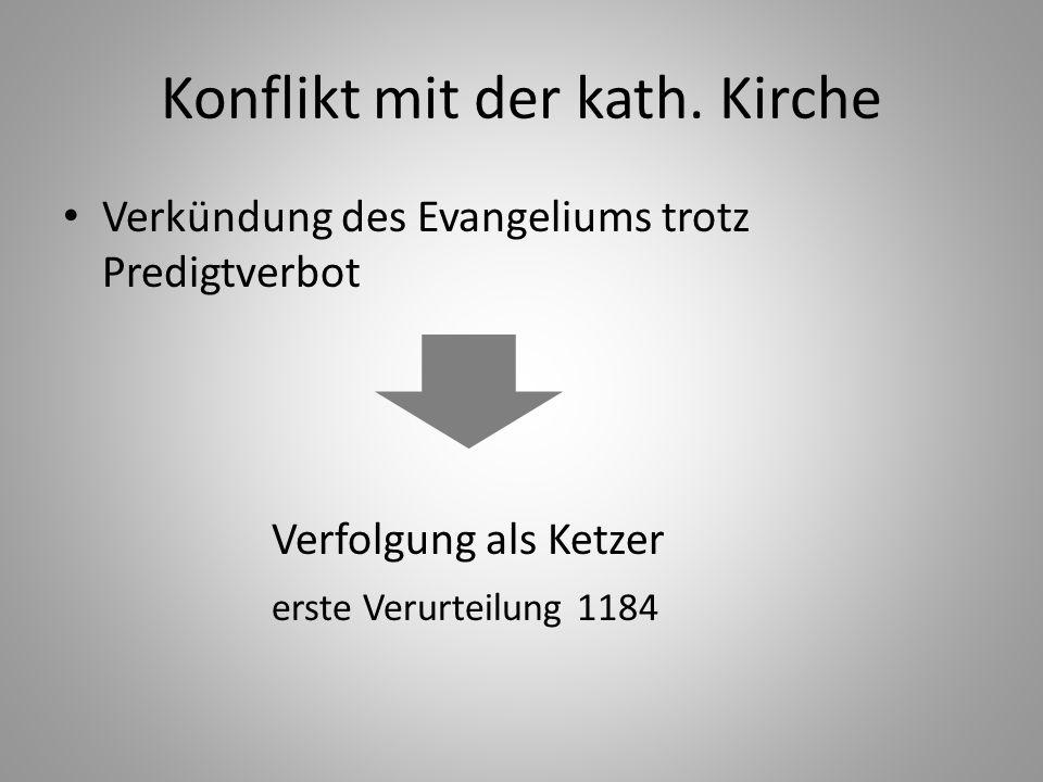 Konflikt mit der kath. Kirche Verkündung des Evangeliums trotz Predigtverbot Verfolgung als Ketzer erste Verurteilung 1184
