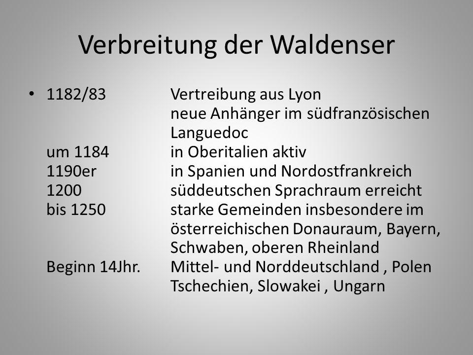 Verbreitung der Waldenser 1182/83Vertreibung aus Lyon neue Anhänger im südfranzösischen Languedoc um 1184in Oberitalien aktiv 1190erin Spanien und Nor